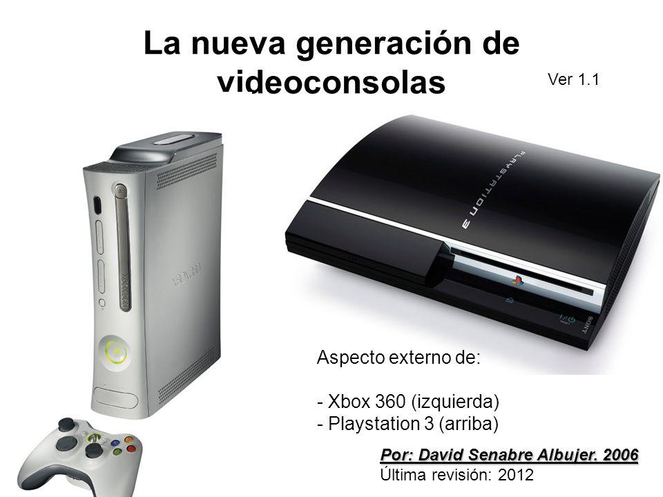 La nueva generación de videoconsolas Aspecto externo de: - Xbox 360 (izquierda) - Playstation 3 (arriba) Por: David Senabre Albujer. 2006 Última revis