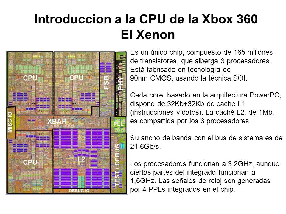 Introduccion a la CPU de la Xbox 360 El Xenon Es un único chip, compuesto de 165 millones de transistores, que alberga 3 procesadores. Está fabricado