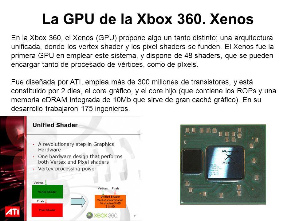 La GPU de la Xbox 360. Xenos En la Xbox 360, el Xenos (GPU) propone algo un tanto distinto; una arquitectura unificada, donde los vertex shader y los
