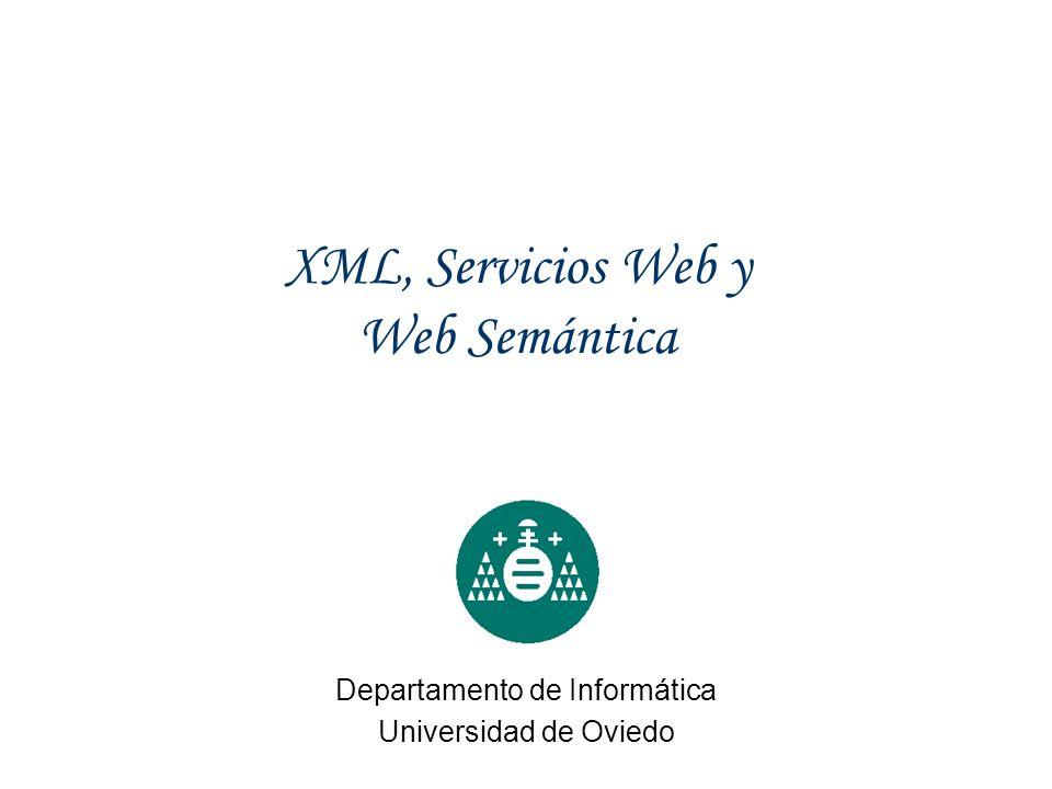 XML, Servicios Web y Web Semántica Departamento de Informática Universidad de Oviedo