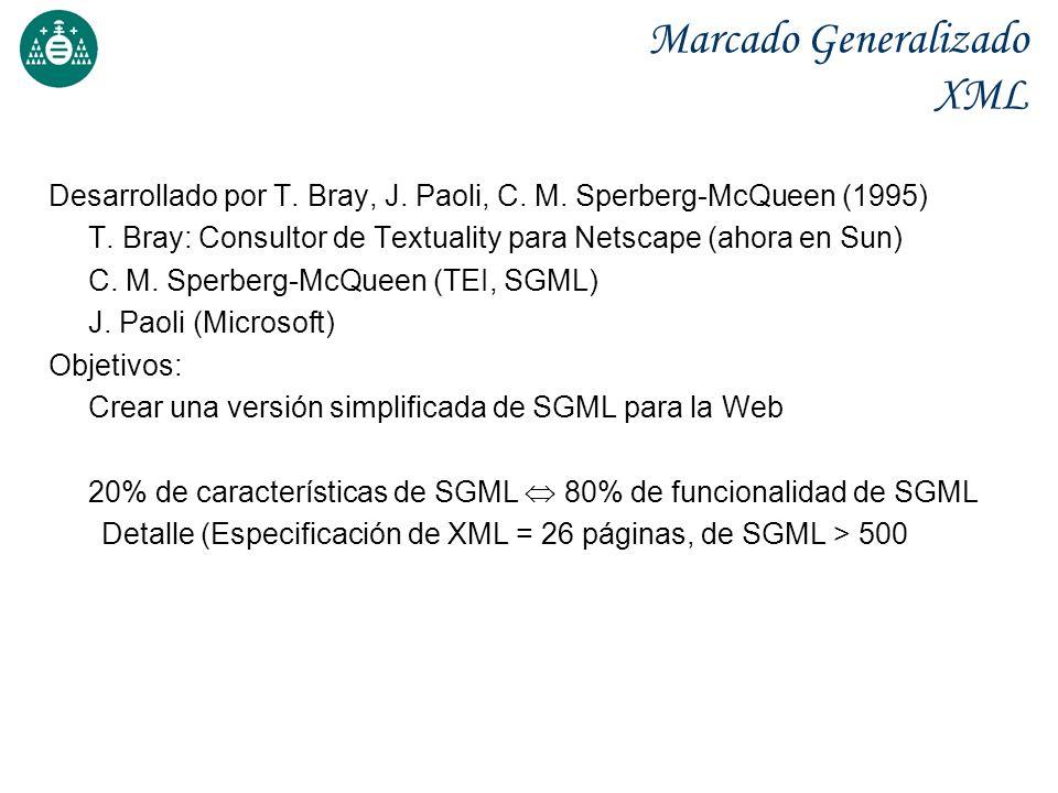 Marcado Generalizado XML Desarrollado por T. Bray, J. Paoli, C. M. Sperberg-McQueen (1995) T. Bray: Consultor de Textuality para Netscape (ahora en Su