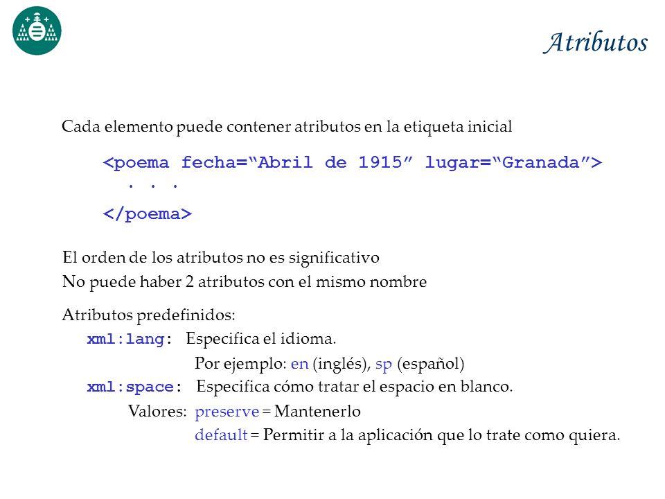 Atributos Cada elemento puede contener atributos en la etiqueta inicial... El orden de los atributos no es significativo No puede haber 2 atributos co