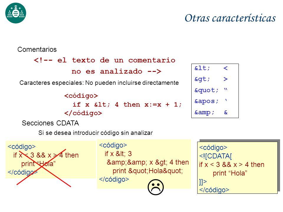 Otras características Comentarios <!-- el texto de un comentario no es analizado --> Secciones CDATA Si se desea introducir código sin analizar if x 4