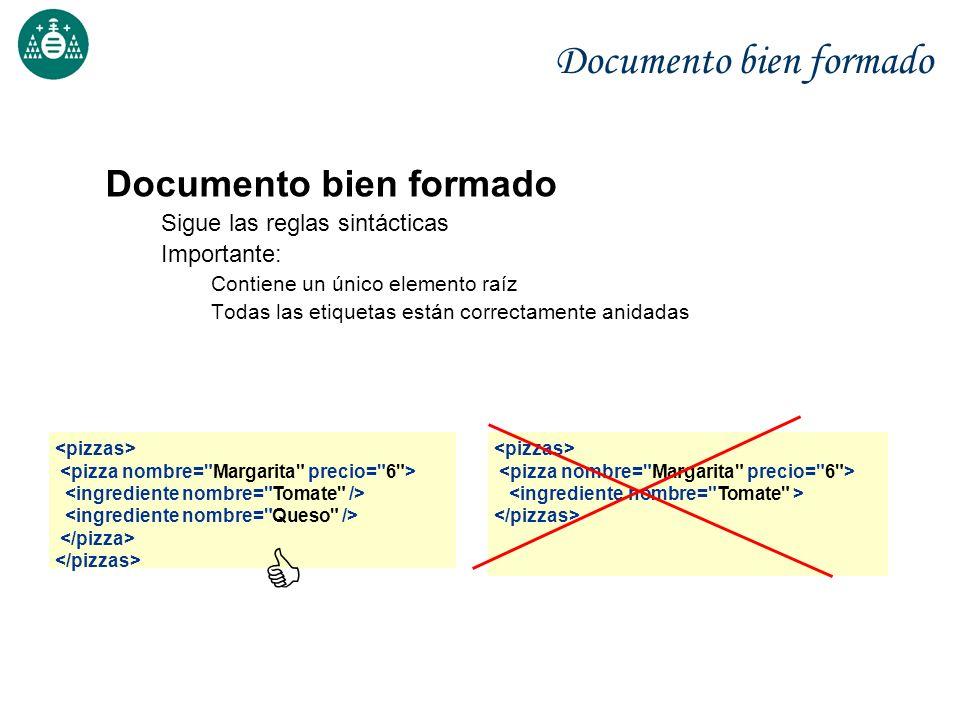 Documento bien formado Sigue las reglas sintácticas Importante: Contiene un único elemento raíz Todas las etiquetas están correctamente anidadas