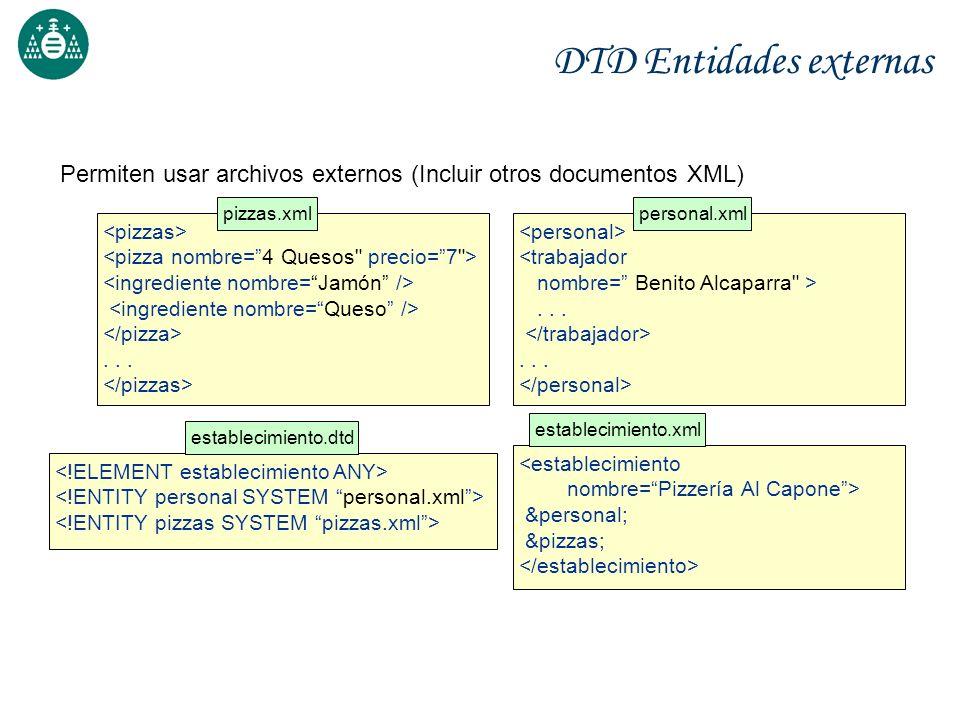 DTD Entidades externas Permiten usar archivos externos (Incluir otros documentos XML)... pizzas.xml <trabajador nombre= Benito Alcaparra