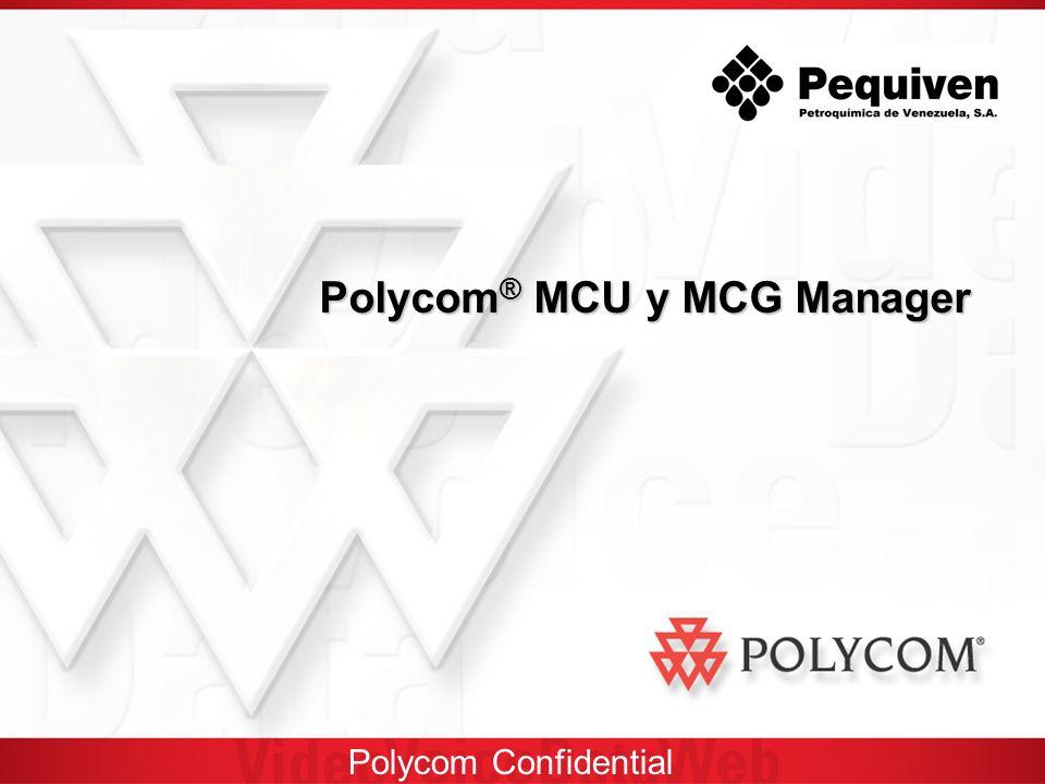 Polycom Confidential Polycom ® MCU y MCG Manager