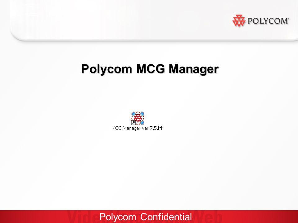 Polycom Confidential Polycom MCG Manager