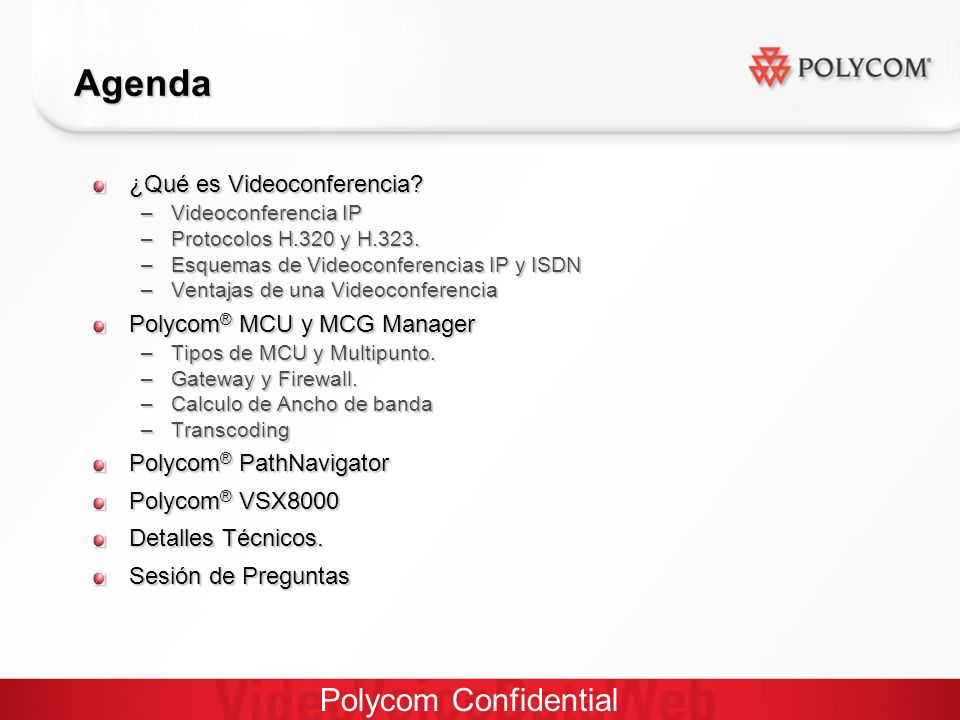 Polycom Confidential Office Enterprise, Healthcare, Education, Government Entry Mainstream Performance VSX 3000 Desktop PVX VSX 8000 VSX 5000 V500 VSX 7000s Conference Room Home Office and Small Businesses/Organizations VSX 7000e Polycom Video Conferencing Systems