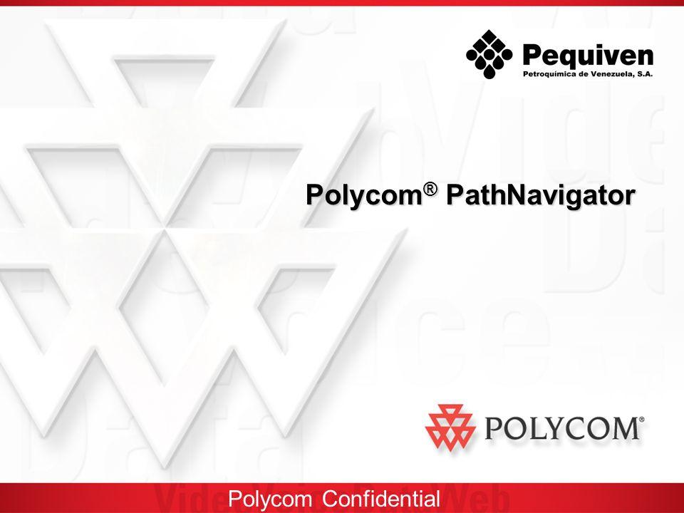Polycom Confidential Polycom ® PathNavigator