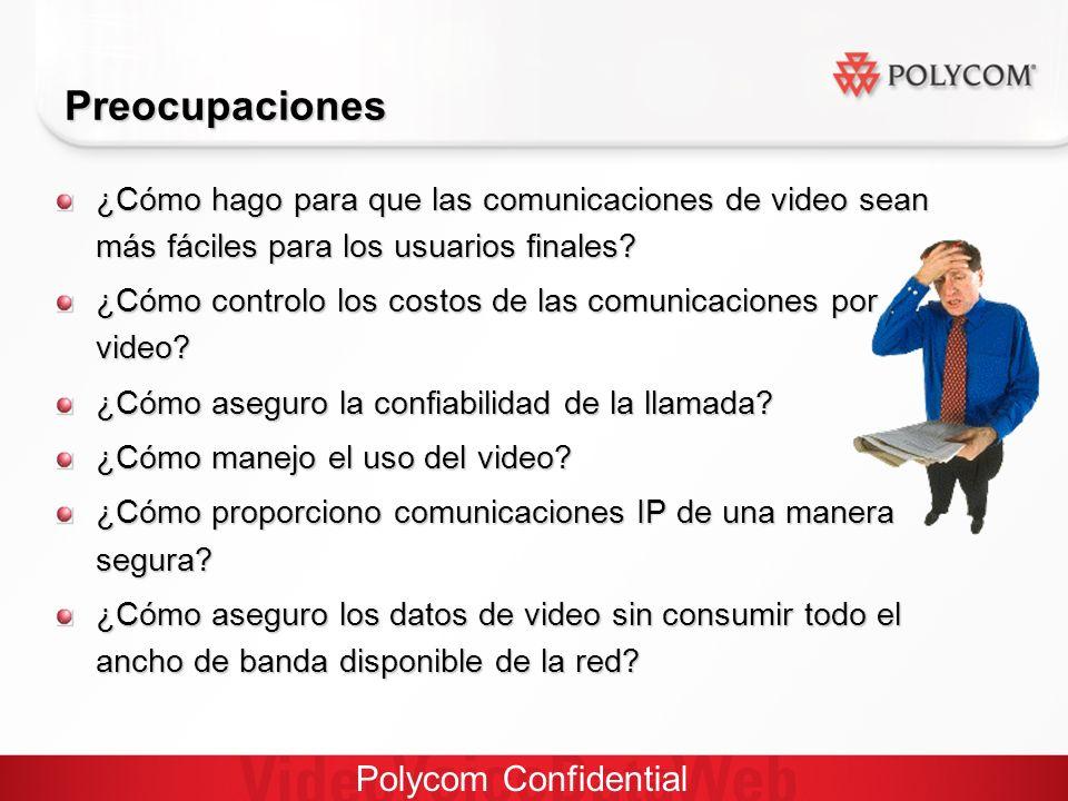 Polycom Confidential Preocupaciones ¿Cómo hago para que las comunicaciones de video sean más fáciles para los usuarios finales.