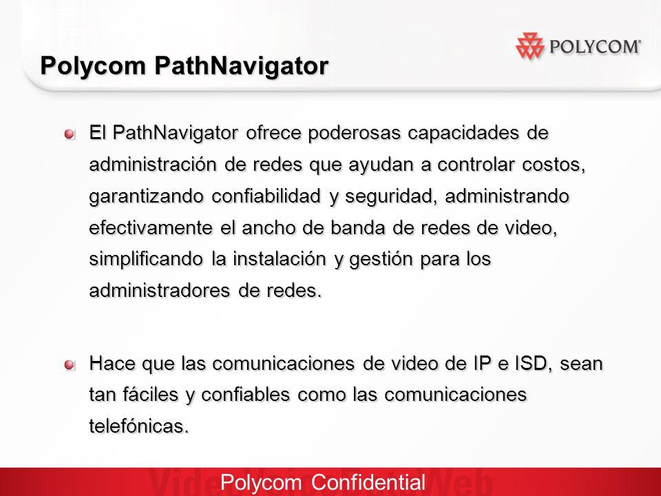 Polycom Confidential Polycom PathNavigator El PathNavigator ofrece poderosas capacidades de administración de redes que ayudan a controlar costos, garantizando confiabilidad y seguridad, administrando efectivamente el ancho de banda de redes de video, simplificando la instalación y gestión para los administradores de redes.