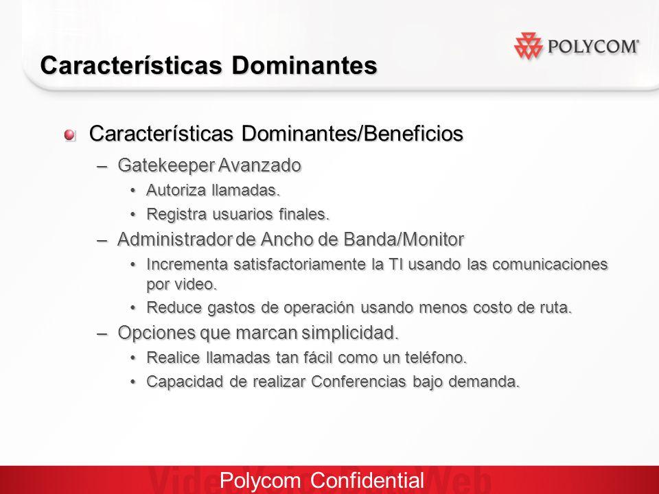 Polycom Confidential Características Dominantes Características Dominantes/Beneficios –Gatekeeper Avanzado Autoriza llamadas.Autoriza llamadas.