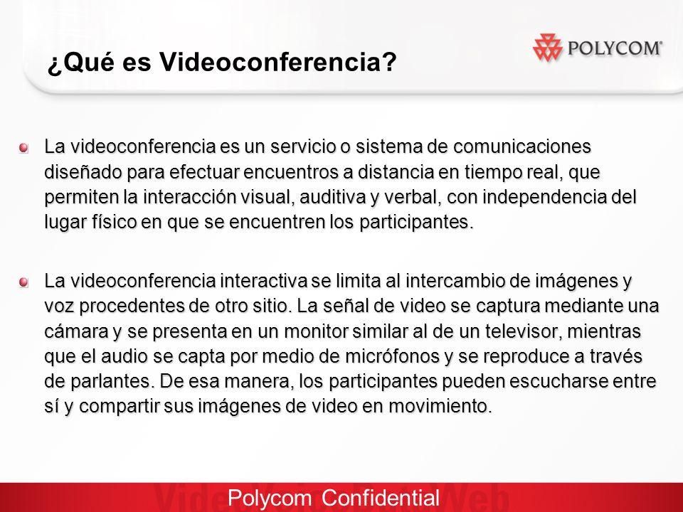 Polycom Confidential La videoconferencia es un servicio o sistema de comunicaciones diseñado para efectuar encuentros a distancia en tiempo real, que permiten la interacción visual, auditiva y verbal, con independencia del lugar físico en que se encuentren los participantes.