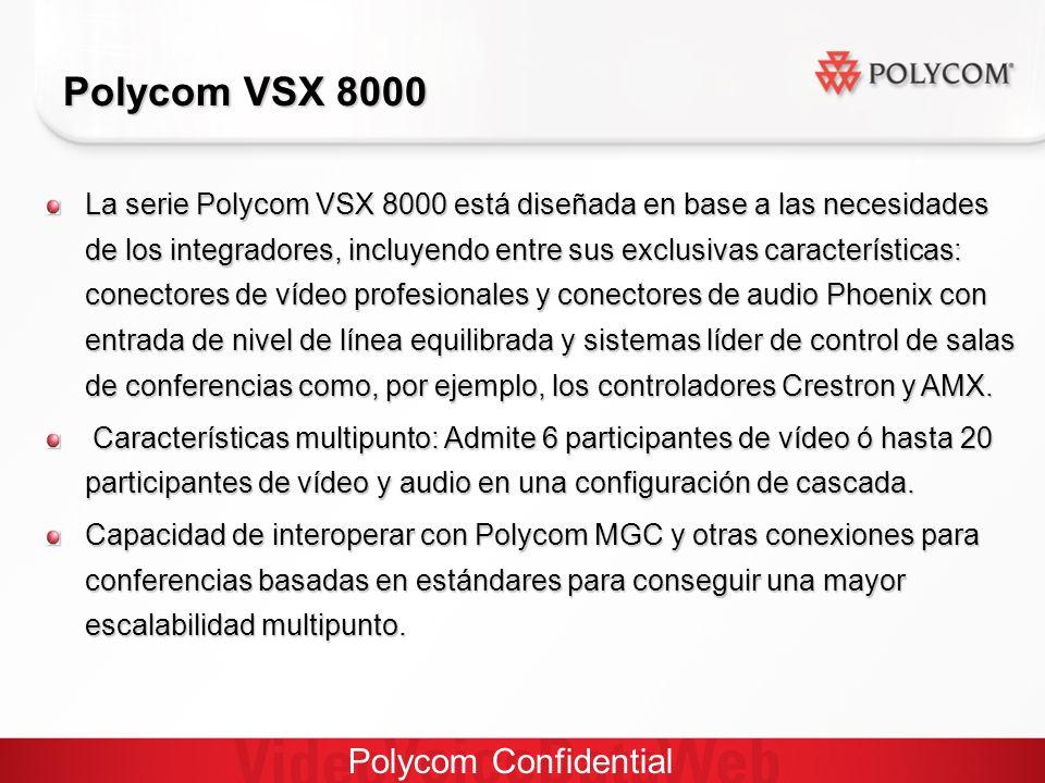 Polycom Confidential Polycom VSX 8000 La serie Polycom VSX 8000 está diseñada en base a las necesidades de los integradores, incluyendo entre sus exclusivas características: conectores de vídeo profesionales y conectores de audio Phoenix con entrada de nivel de línea equilibrada y sistemas líder de control de salas de conferencias como, por ejemplo, los controladores Crestron y AMX.