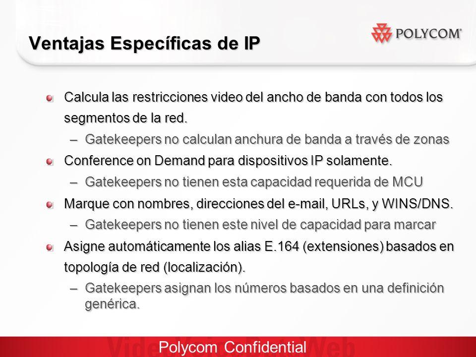 Polycom Confidential Ventajas Específicas de IP Calcula las restricciones video del ancho de banda con todos los segmentos de la red.