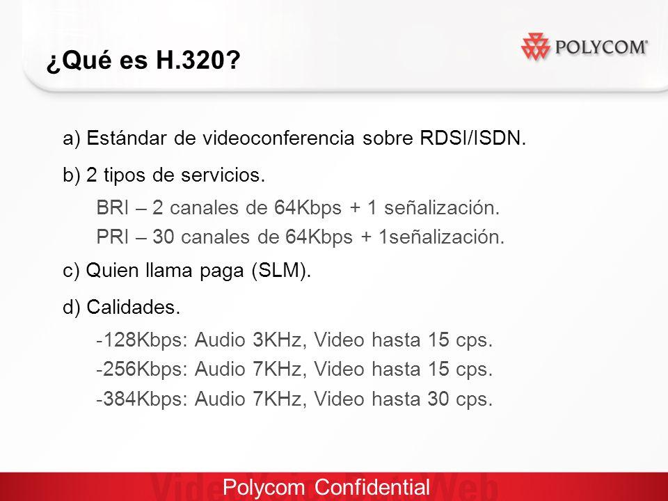 Polycom Confidential ¿Qué es H.320. a) Estándar de videoconferencia sobre RDSI/ISDN.