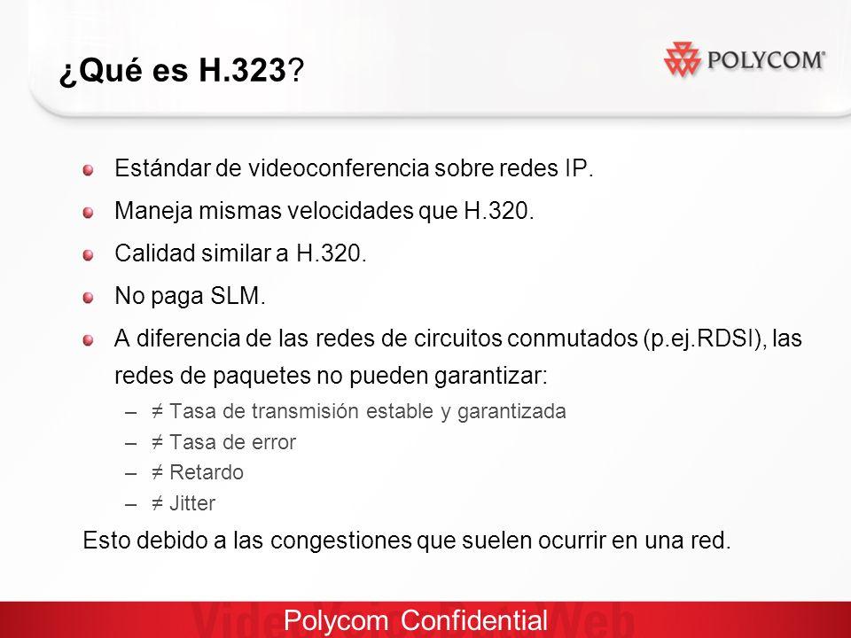 Polycom Confidential ¿Qué es H.323. Estándar de videoconferencia sobre redes IP.