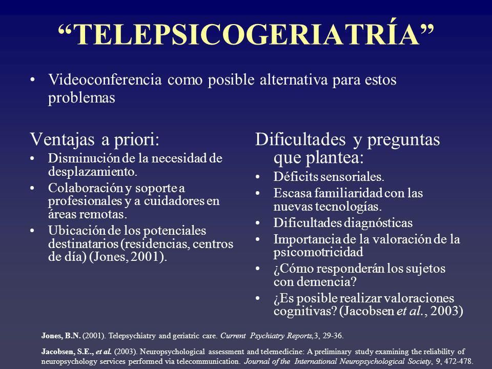 TELEPSICOGERIATRÍA Ventajas a priori: Disminución de la necesidad de desplazamiento. Colaboración y soporte a profesionales y a cuidadores en áreas re
