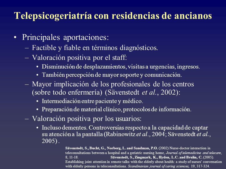 Telepsicogeriatría con residencias de ancianos Principales aportaciones: –Factible y fiable en términos diagnósticos. –Valoración positiva por el staf