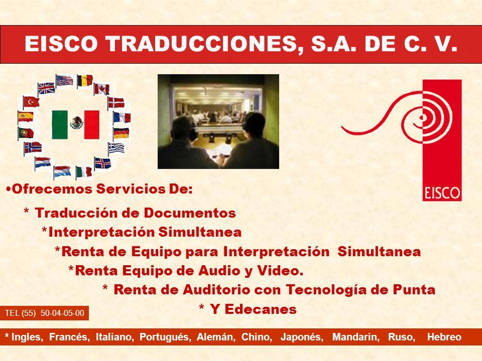 EISCO TRADUCCIONES, S.A. DE C. V. Ofrecemos Servicios De: * Traducción de Documentos *Interpretación Simultanea *Renta de Equipo para Interpretación S