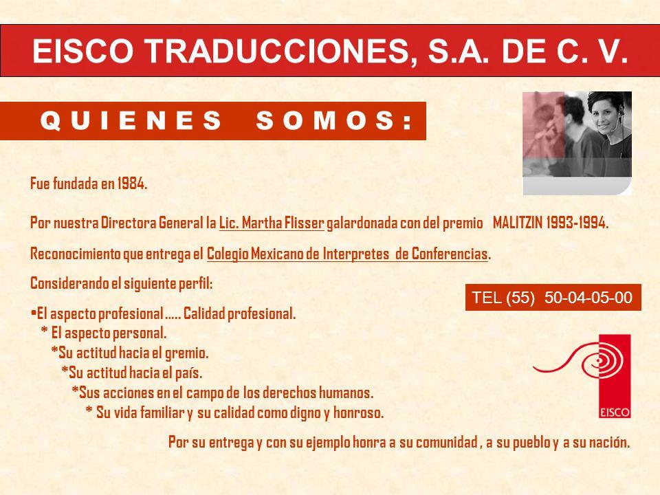 Q U I E N E S S O M O S : EISCO TRADUCCIONES, S.A. DE C. V. Fue fundada en 1984. Por nuestra Directora General la Lic. Martha Flisser galardonada con