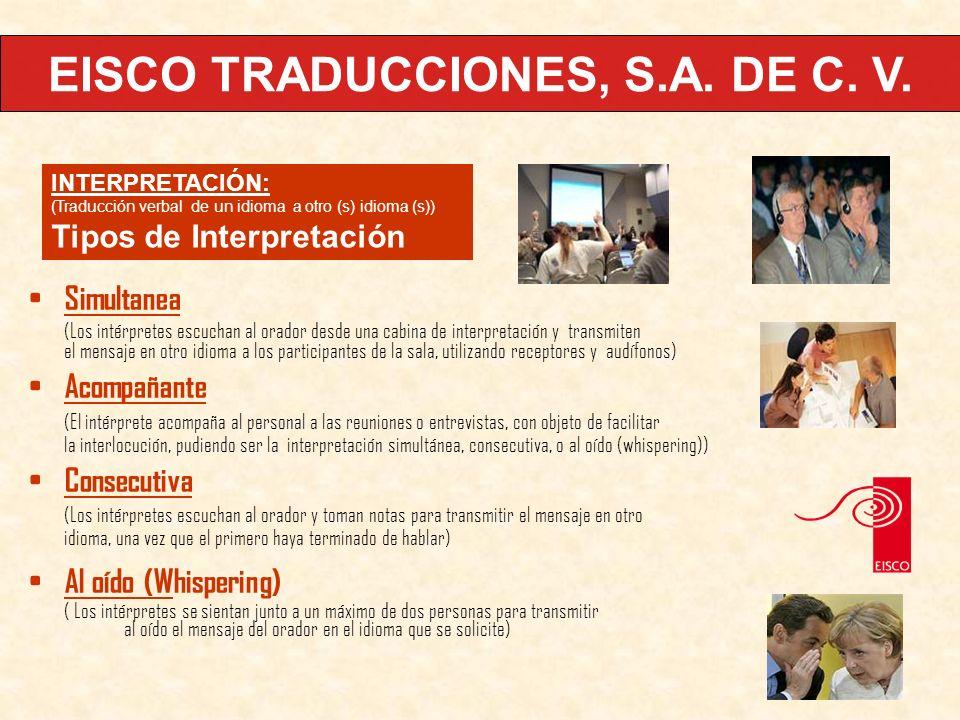 Simultanea (Los intérpretes escuchan al orador desde una cabina de interpretación y transmiten el mensaje en otro idioma a los participantes de la sal