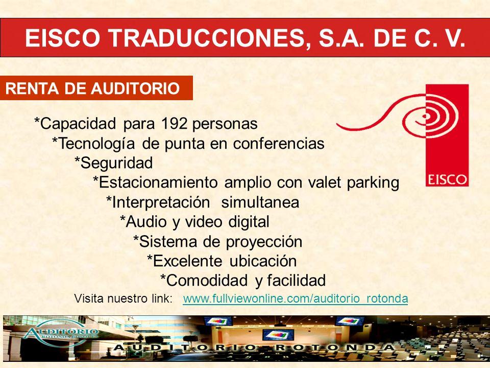 EISCO TRADUCCIONES, S.A. DE C. V. RENTA DE AUDITORIO *Capacidad para 192 personas *Tecnología de punta en conferencias *Seguridad *Estacionamiento amp