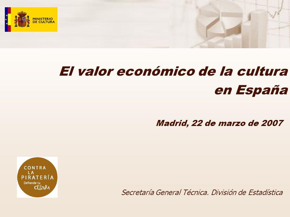 El valor económico de la cultura en España Secretaría General Técnica. División de Estadística Madrid, 22 de marzo de 2007