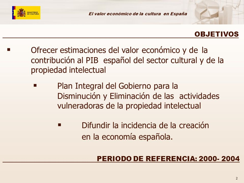 El valor económico de la cultura en España 2 Ofrecer estimaciones del valor económico y de la contribución al PIB español del sector cultural y de la