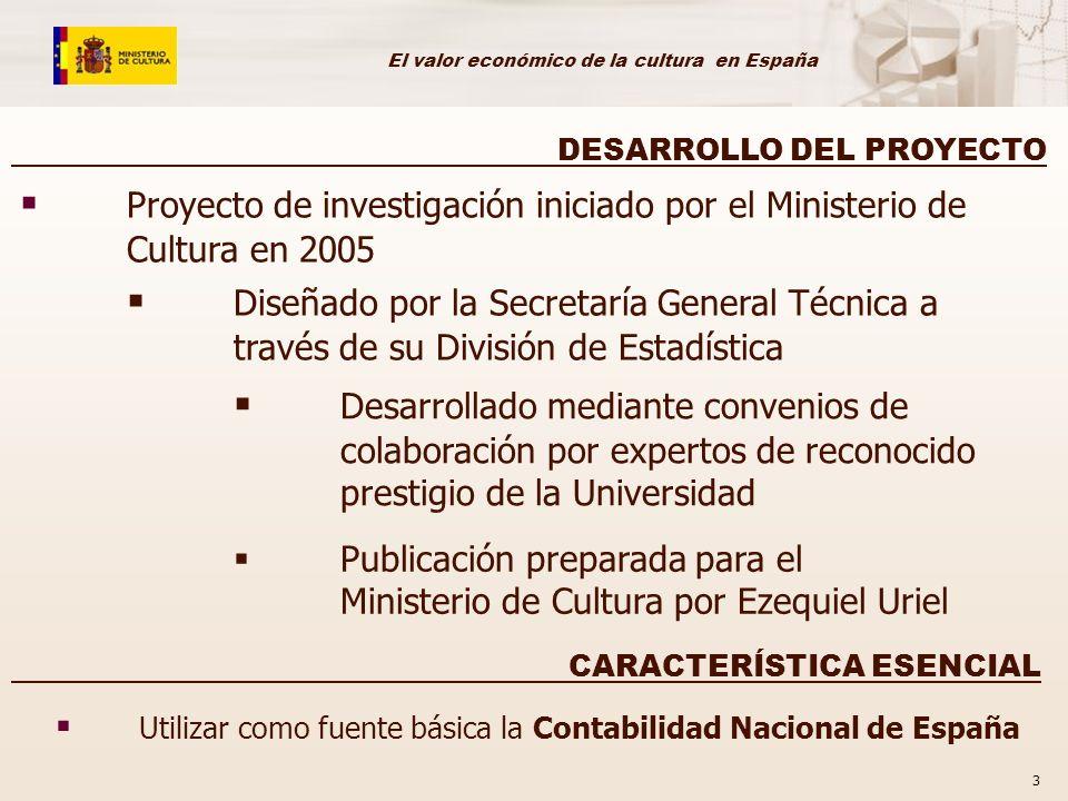 El valor económico de la cultura en España 3 DESARROLLO DEL PROYECTO Proyecto de investigación iniciado por el Ministerio de Cultura en 2005 Diseñado