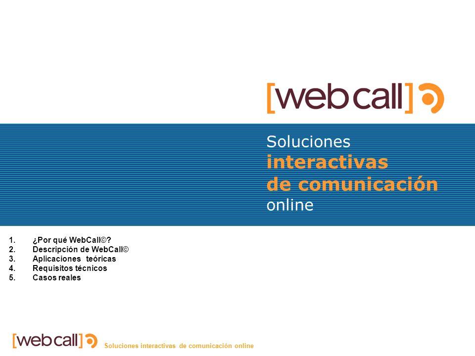 Soluciones interactivas de comunicación online Telefónica La implantación de WebCall en Telefónica supone pasar tests muy exigentes de calidad e integración en el entorno operativo actual.