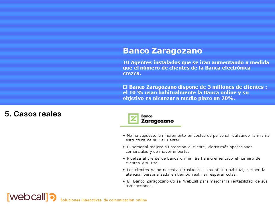 Soluciones interactivas de comunicación online B.Zaragozano Banco Zaragozano 10 Agentes instalados que se irán aumentando a medida que el número de clientes de la Banca electrónica crezca.