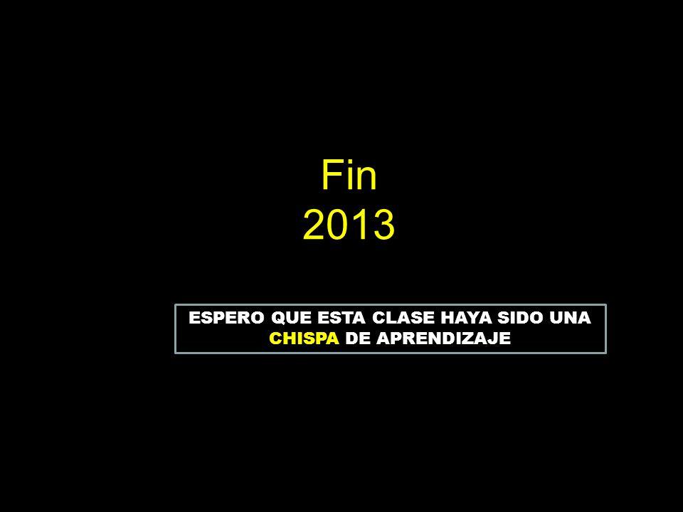 Fin 2013 ESPERO QUE ESTA CLASE HAYA SIDO UNA CHISPA DE APRENDIZAJE