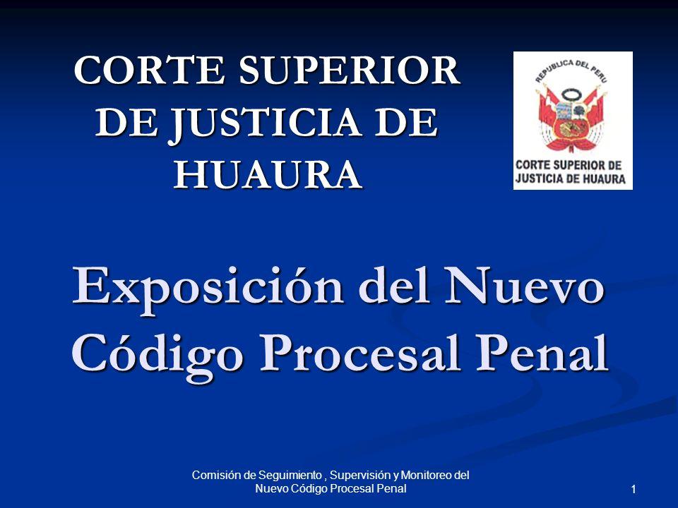 Comisión de Seguimiento, Supervisión y Monitoreo del Nuevo Código Procesal Penal 1 Exposición del Nuevo Código Procesal Penal CORTE SUPERIOR DE JUSTIC