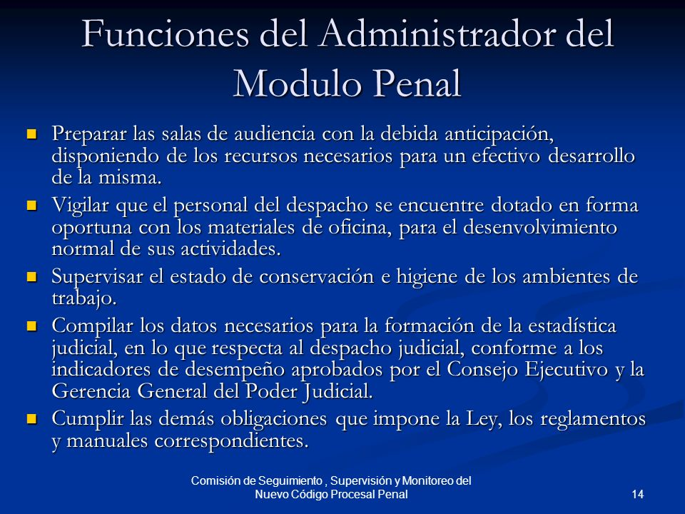 14 Comisión de Seguimiento, Supervisión y Monitoreo del Nuevo Código Procesal Penal Funciones del Administrador del Modulo Penal Preparar las salas de