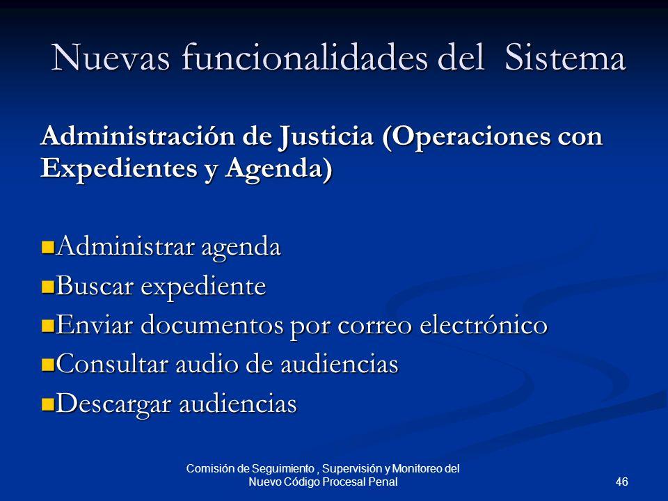 46 Comisión de Seguimiento, Supervisión y Monitoreo del Nuevo Código Procesal Penal Nuevas funcionalidades del Sistema Administración de Justicia (Ope