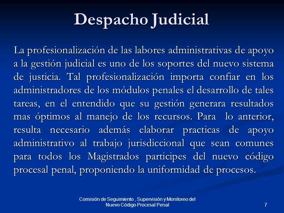 7 Comisión de Seguimiento, Supervisión y Monitoreo del Nuevo Código Procesal Penal Despacho Judicial La profesionalización de las labores administrati