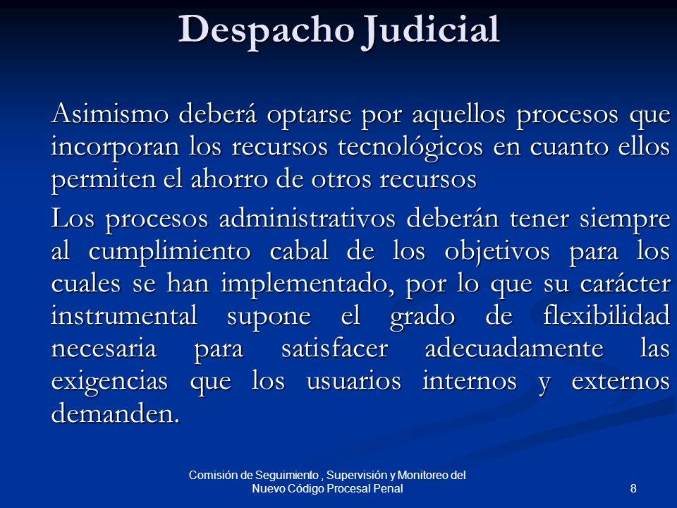 8 Comisión de Seguimiento, Supervisión y Monitoreo del Nuevo Código Procesal Penal Despacho Judicial Asimismo deberá optarse por aquellos procesos que