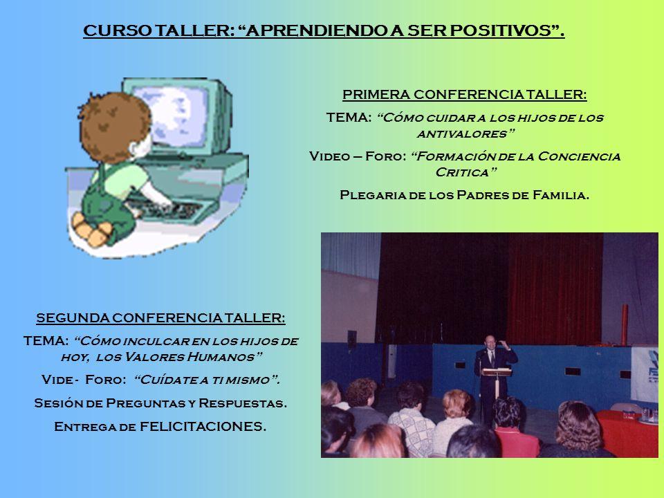 PRIMERA CONFERENCIA TALLER: TEMA: Cómo cuidar a los hijos de los antivalores Video – Foro: Formación de la Conciencia Critica Plegaria de los Padres d