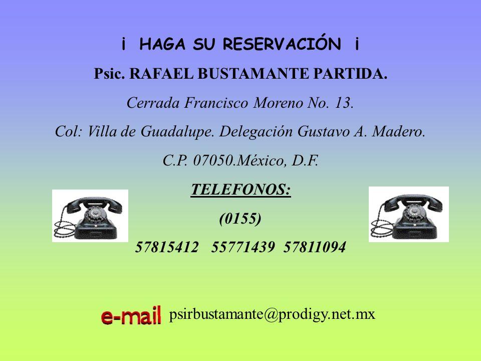¡ HAGA SU RESERVACIÓN ¡ Psic. RAFAEL BUSTAMANTE PARTIDA. Cerrada Francisco Moreno No. 13. Col: Villa de Guadalupe. Delegación Gustavo A. Madero. C.P.