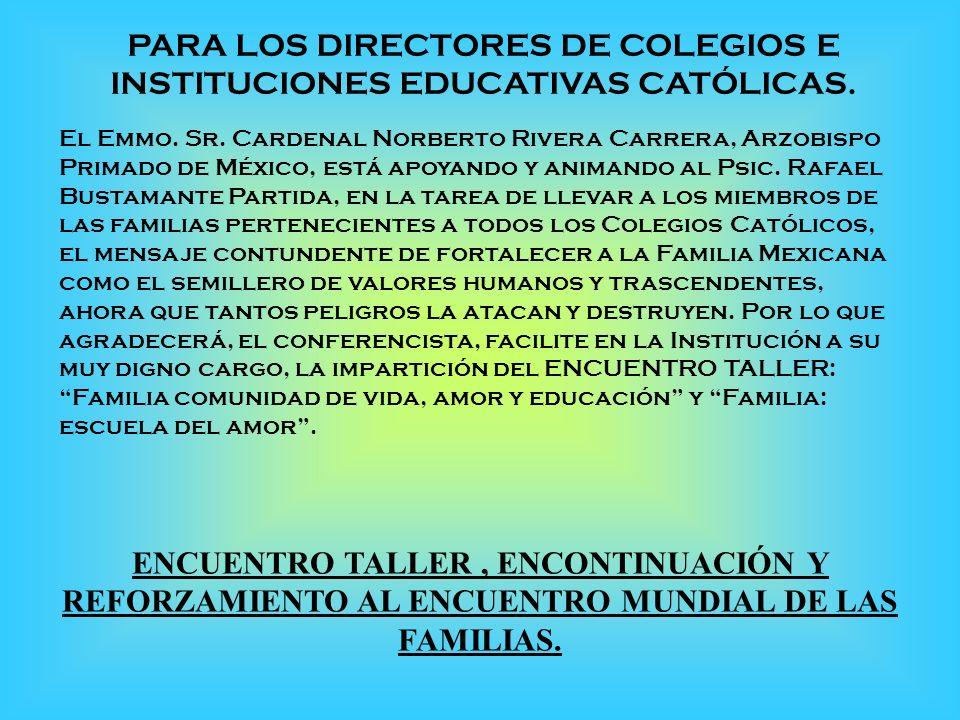 PARA LOS DIRECTORES DE COLEGIOS E INSTITUCIONES EDUCATIVAS CATÓLICAS. El Emmo. Sr. Cardenal Norberto Rivera Carrera, Arzobispo Primado de México, está
