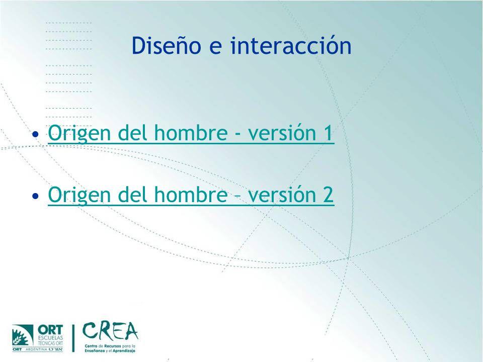 Diseño e interacción Origen del hombre - versión 1 Origen del hombre – versión 2