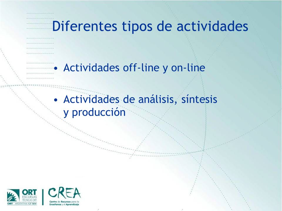 Diferentes tipos de actividades Actividades off-line y on-line Actividades de análisis, síntesis y producción
