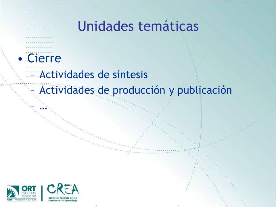 Unidades temáticas Cierre –Actividades de síntesis –Actividades de producción y publicación –…