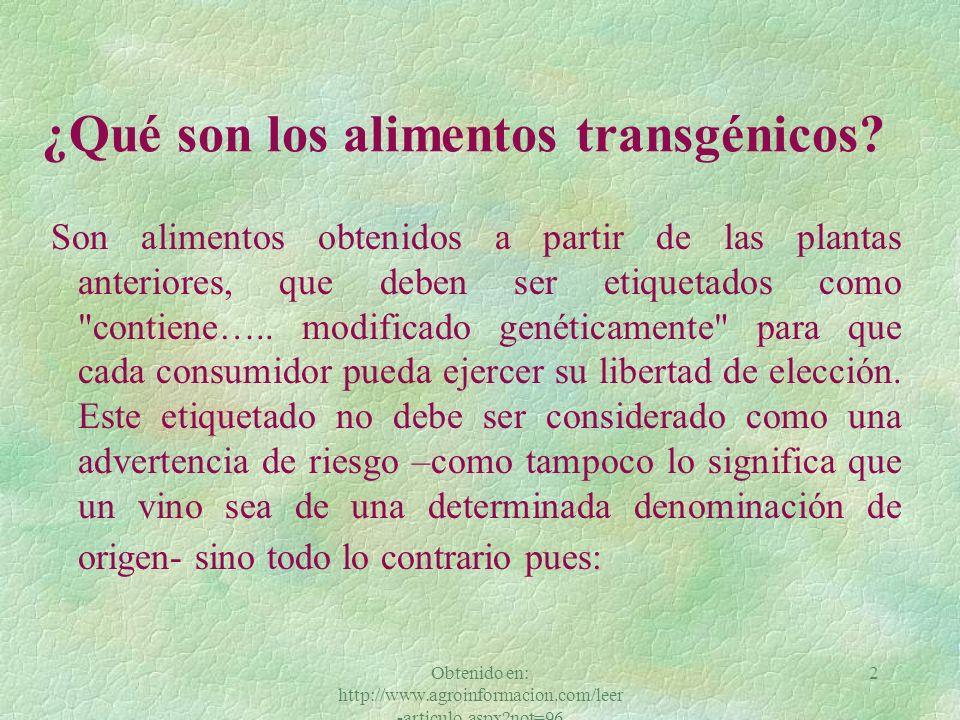 Obtenido en: http://www.agroinformacion.com/leer -articulo.aspx?not=96 2 ¿Qué son los alimentos transgénicos.