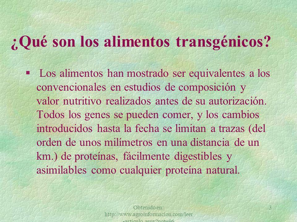 Obtenido en: http://www.agroinformacion.com/leer -articulo.aspx?not=96 3 ¿Qué son los alimentos transgénicos.