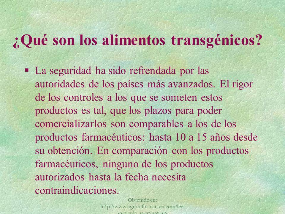 Obtenido en: http://www.agroinformacion.com/leer -articulo.aspx?not=96 4 §La seguridad ha sido refrendada por las autoridades de los países más avanzados.