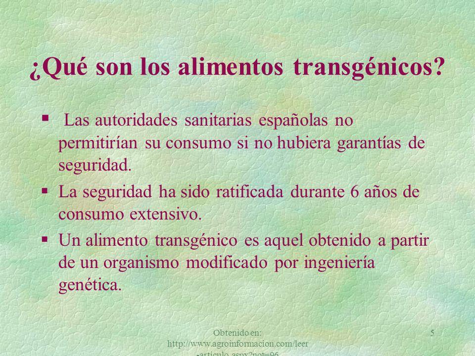 Obtenido en: http://www.agroinformacion.com/leer -articulo.aspx?not=96 5 § Las autoridades sanitarias españolas no permitirían su consumo si no hubiera garantías de seguridad.