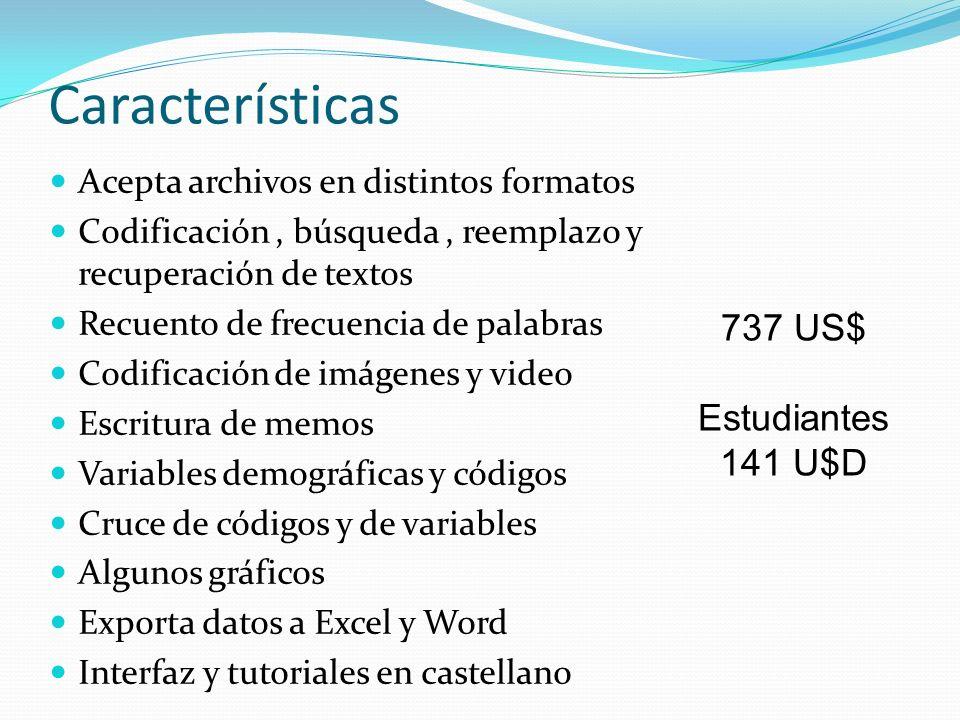 Características Acepta archivos en distintos formatos Codificación, búsqueda, reemplazo y recuperación de textos Recuento de frecuencia de palabras Co