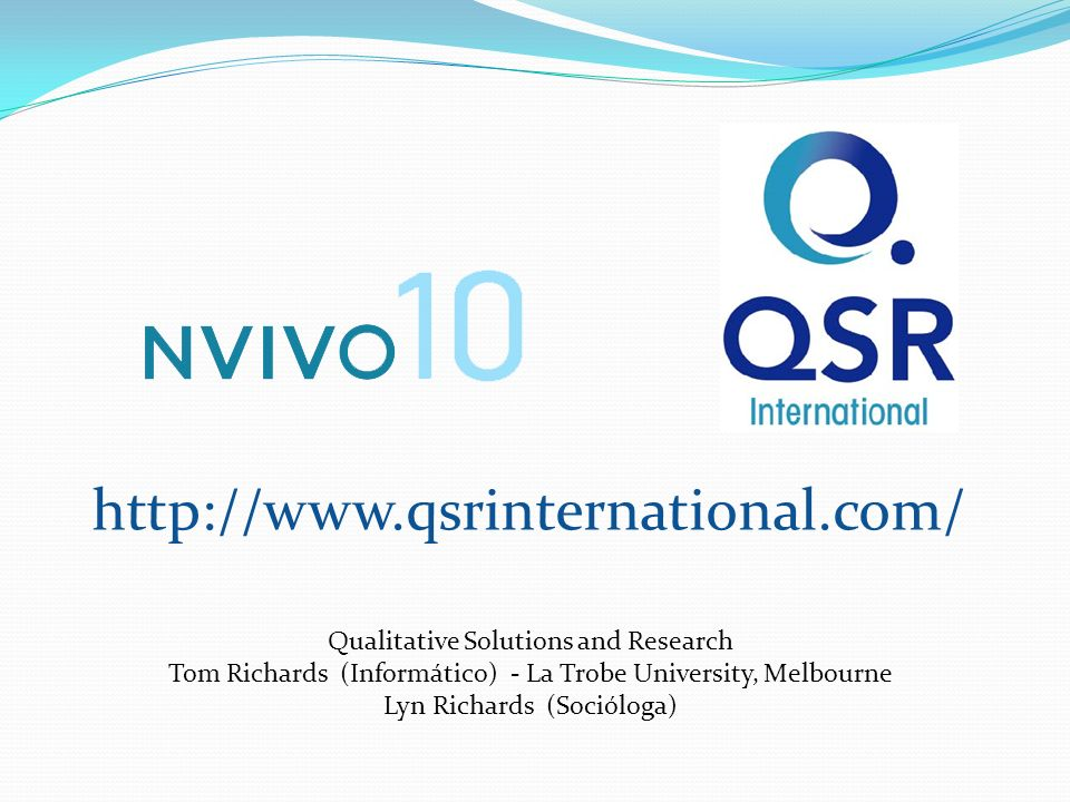 http://www.qsrinternational.com/ Qualitative Solutions and Research Tom Richards (Informático) - La Trobe University, Melbourne Lyn Richards (Sociólog